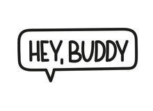 Hey Buddy Inscription. Handwri...