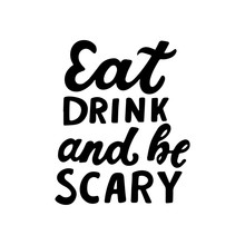 Eat, Drink And Be Scary. Humour Halloween Quote. Hand Lettering For Posters, Greeting Card, Kids Party T-shirt Prints. Halloween Party 31 October