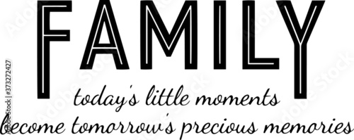 family today's little moments become tomorrow's precious memories sign inspirati Fotobehang