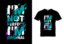 I'm Not Perfect I'm Original Typography T Shirt Design