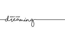 Slogan Don't Stop Dreaming. Wo...