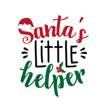 Santa's Little Helper - Christmas Quote And Decor Elements, With Santa's Cap And Mistletoe. Good For T Shirt Print, Poster, Greeting Card, And Decoration.