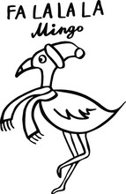 Fa La La La Mingo - Calligraphy Phrase For Christmas With Cute Winter Flamingo Sketch. Hand Drawn Lettering For Xmas Greetings Cards. Good For T-shirt Prints, Mug, Scrap Booking, Gift.