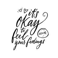 It's Okay To Feel Your Feeling...