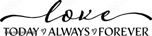 Fotografia love today always forever sign inspirational quotes and motivational typography