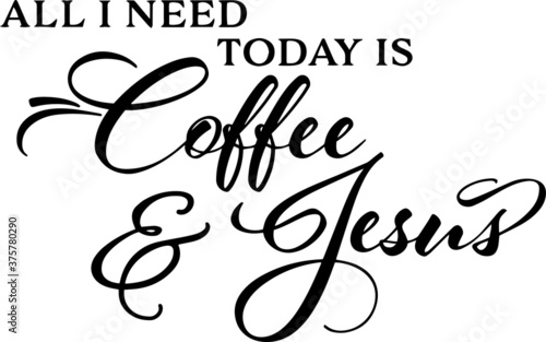 Fotografia, Obraz all i need today is coffee and jesus sign inspirational quotes and motivational