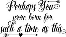 Perhaps You Were Born For Such...