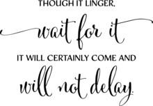 Though It Linger Wait For It I...
