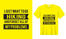 I Want To Go Hiking And Forget All Of My Problem Typography T-Shirt. Lettering T-shirt For Fathers Day, Banners, Typography Design, Quote And Saying.