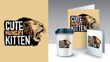 Hand Drawn Slogan With Growling Lion Head Style Illustration. Cute Hungry Kitten Text. Poster And Merchandising.Can Be Used For Print Design Greeting Card Used For Print Design, Banner