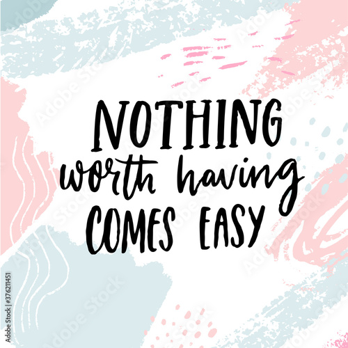 Nothing worth having comes easy Wallpaper Mural