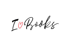 I Love Books Hand Drawn Vector Calligraphy. Positive Quote Lettering For Read Lovers. Inspirational And Motivational Phrase Isolated On White Background. Modern Brush Calligraphy. Poster, Banner, Card