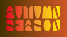 AUTUMN SEASON Written With Geometrically Shaped Characters And Colorful Yellow-orange-brown Gradient