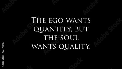 """Fototapeta Inspire quote """" The ego wants quantity, but the soul wants quality"""""""