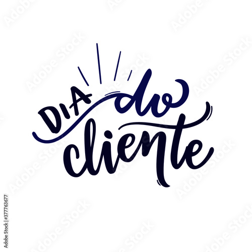 Dia do Cliente. Customer Day. Brazilian Portuguese Hand Lettering Calligraphy. Vector. - 377763677