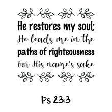 He Restores My Soul; He Leads Me In The Paths Of Righteousness For His Name's Sake. Bible Verse Quote