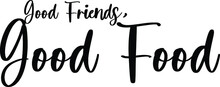 Good Friends, Good Food Handwritten Typography Black Color Text On White Background
