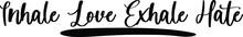 Inhale Love Exhale Hate Handwr...