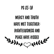 Mercy And Truth Have Met Together; Righteousness And Peace Have Kissed. Bible Verse Quote