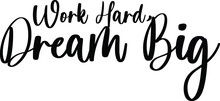 Work Hard, Dream Big Typography Black Color Text On White Background