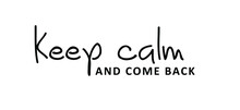 Slogan Keep Calm And Come Back. Quote Positive, Motivation And Inspiration Concept. Vector Relaxing And Chill Sign. Come Back Soon Please. Think Big Ideas.