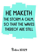 He Maketh The Storm A Calm, So That The Waves Thereof Are Still. Bible Verse Quote