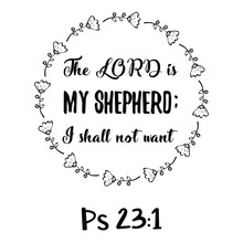 The LORD Is My Shepherd; I Shall Not Want. Bible Verse Quote