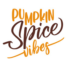 Pumpkin Spice Vibes - Hand Drawn Vector Illustration, Tag For Coffee Latte. Autumn Color Poster. Good For Scrap Booking, Posters, Greeting Cards, Banners, Textiles, Gifts, Shirts, Mugs Or Other Gifts.