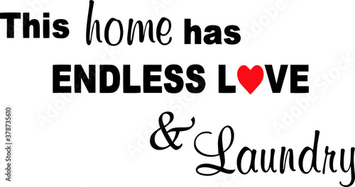 this home has endless love and laundry logo sign inspirational quotes and motiva Wallpaper Mural