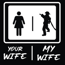 Your Wife, My Wife | Vector Graphic, Typographic Poster, Fighter, Fire,  Design, Vintage, Firefighter Tshirts, Typography, Firefighters, Fire, Fighting, Fireman, Safety, Tool, Vector Shirt