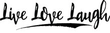 Live Love Laugh. Calligraphy H...