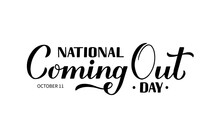 National Coming Out Day Calligraphy Hand Lettering Isolated On White. Annual Holiday In USA On October 11. LGBT Community Concept. Vector Template For Typography Poster, Banner, Sticker, T-shirt, Etc