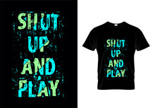 Shut Up And Play Typography T ...