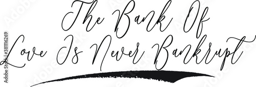 Fototapeta The Bank Of Love Is Never Bankrupt Cursive Typography Black Color Text on White