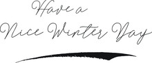 Have A Nice Winter Day Cursive...