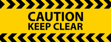 Caution Keep Clear Industrial Warning Sign In Yellow-black Tape