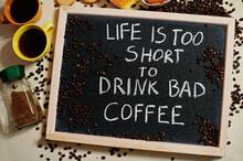 Life Is Too Short To Drink Bad Coffee. Words On Blackboard Flat Lay.