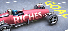 Riches Helps Reaching Goals, Pictured As A Race Car With A Phrase Riches As A Metaphor Of Riches Playing Important Role In Getting Value And Achieving Success In Life And Business, 3d Illustration