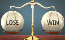 Metaphor Of Lose And Win Staying In Balance - Showed As A Metal Scale With Weights And Labels Lose And Win To Symbolize Balance And Symmetry Of Lose And Win In Life Or Business, 3d Illustration