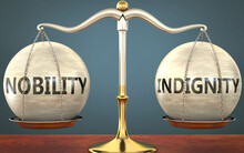 Nobility And Indignity Staying In Balance - Pictured As A Metal Scale With Weights And Labels Nobility And Indignity To Symbolize Balance And Symmetry Of Those Concepts, 3d Illustration