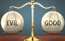 Metaphor Of Evil And Good Staying In Balance - Showed As A Metal Scale With Weights And Labels Evil And Good To Symbolize Balance And Symmetry Of Evil And Good In Life Or Business, 3d Illustration