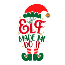 The Elf Made Me Do It - Phrase For Christmas Clothes Or Ugly Sweaters. Hand Drawn Lettering For Xmas Greetings Cards, Invitations. Good For Shirts, Mug, Gift Tag, Printing Press. Little Elf Explaining