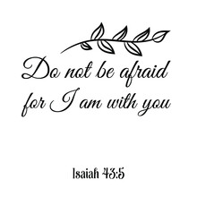 Do Not Be Afraid For I Am With You. Bible Verse Quote