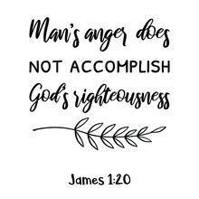 Man's Anger Does Not Accomplish God's Righteousness. Bible Verse Quote