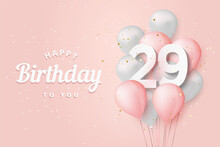 Happy 29th Birthday Balloons Greeting Card Background. 29 Years Anniversary. 29th Celebrating With Confetti. Vector Stock