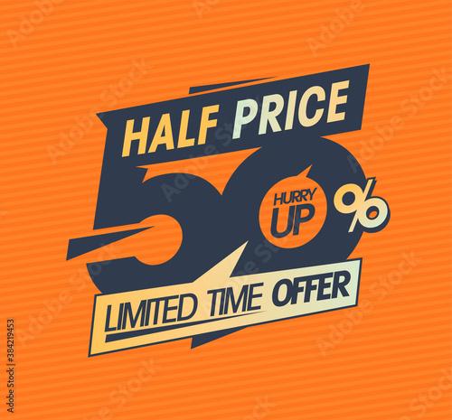 Fotografia Half price on everything, limited time offer hurry up, 50% off sale banner desig