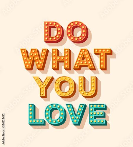 Obraz na płótnie Slogan Do what you love, vector lettering, typography with light bulbs
