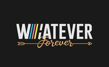 Whatever - Forever. Tee Print ...