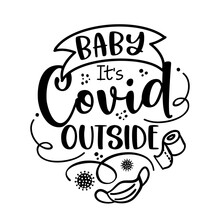 Baby It's Covid Outside (Baby It's Cold Outside) - Lettering Typography Poster With Text For Self Quarantine Times. Hand Letter Script Motivation Sign Catch Word Art Design. Vintage Style Illustration