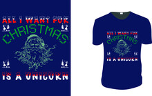All I Want For Christmas Is A Unicorn T-Shirt. Christmas Motivation, Christmas Gift Idea, Christmas Vector Graphic For T Shirt, Vector Graphic, Christmas Holidays. Vintage Christmas, Family Vacation,